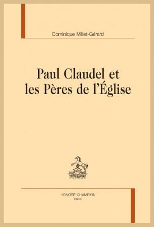 Paul Claudel, dernier père de l'Eglise? Recension du livre de Dominique Millet-Gérard
