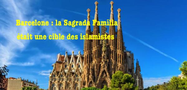 Vous avez dit guerre de religion ? Barcelone c'est la Sagrada Familia qui était visée