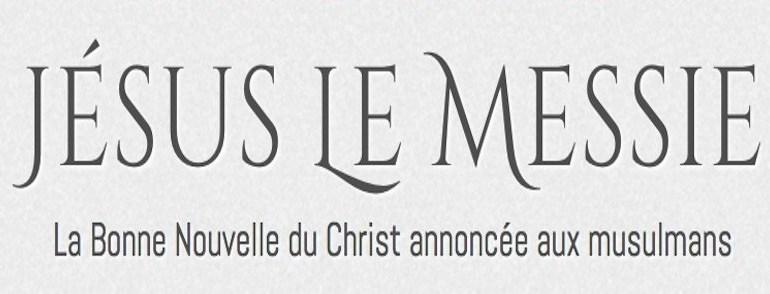 Forum Jésus le Messie, la Bonne Nouvelle du Christ annoncée aux musulmans – 6 & 7 avril 2019 près de Lyon (69)