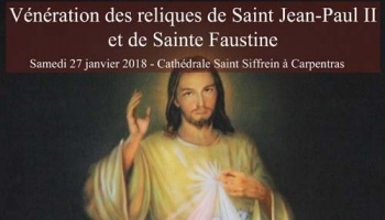 Vénération des reliques de Saint Jean-Paul II et de Sainte Faustine le 27 janvier 2018 à Carpentras (82)