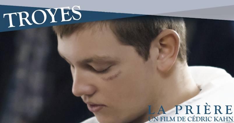 AVANT-PREMIÈRE EXCEPTIONNELLE du film «LA PRIÈRE» en présence de l'équipe du film, à Troyes (10) le 13 février 2018