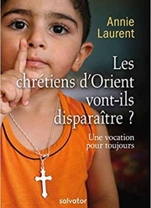 Livre – Annie Laurent – Les Chrétiens d'Orient vont-ils disparaître?