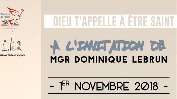 «Dieu t'appelle à être Saint»: à l'invitation de Mgr Dominique Lebrun (pour les 16/30 ans) le 1er novembre 2018 à Rouen (76)