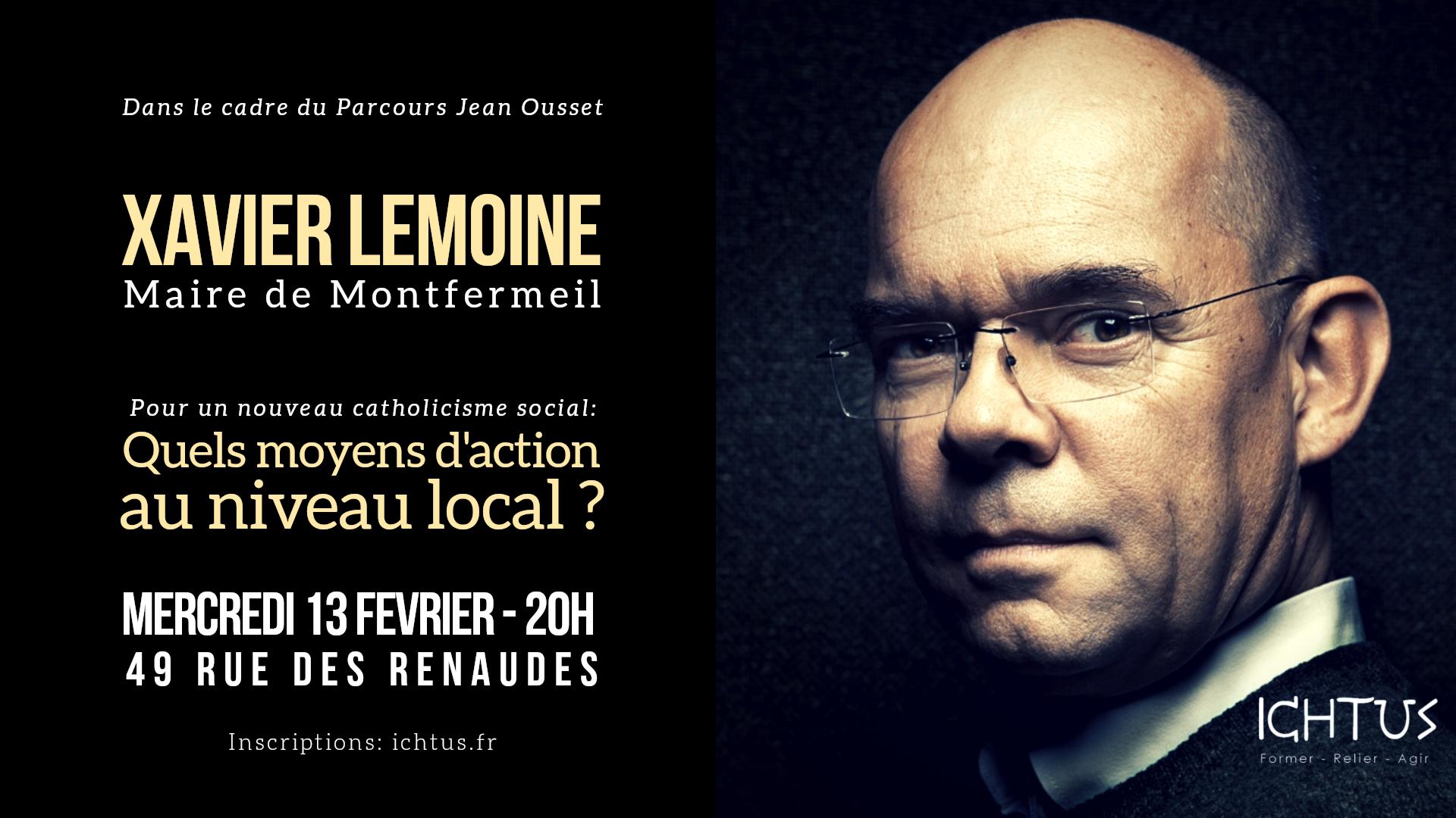 ICHTUS / Nouveau catholicisme social – Rencontre avec Xavier Lemoine, Maire de Montfermeil – 13 février 2019 à Paris