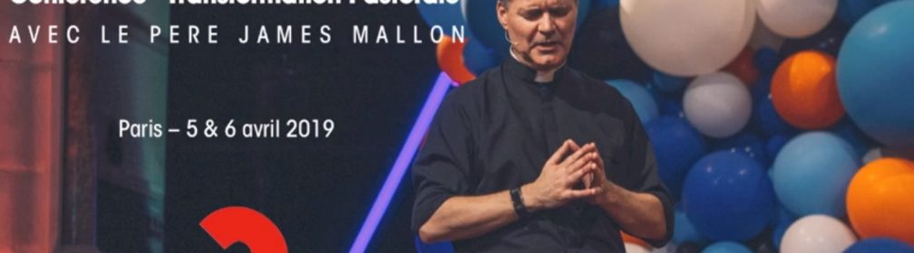 Conférence «Transformation Pastorale» avec le père James Mallon les 5 & 6 avril 2019 à Paris