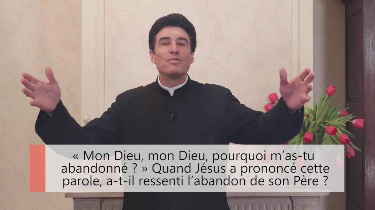 """Deux minutes pour vous #46 – Père Michel-Marie Zanotti-Sorkine – """"«Mon Dieu, mon Dieu, pourquoi m'as-tu abandonné?» Quand Jésus a prononcé cette parole, a-t-il ressenti l'abandon de son Père?"""""""
