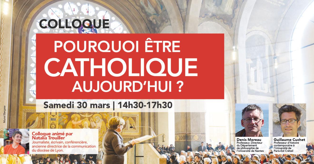 Pourquoi être catholique aujourd'hui? Colloque le 30 mars 2019 à Boulogne-Billancourt (92)