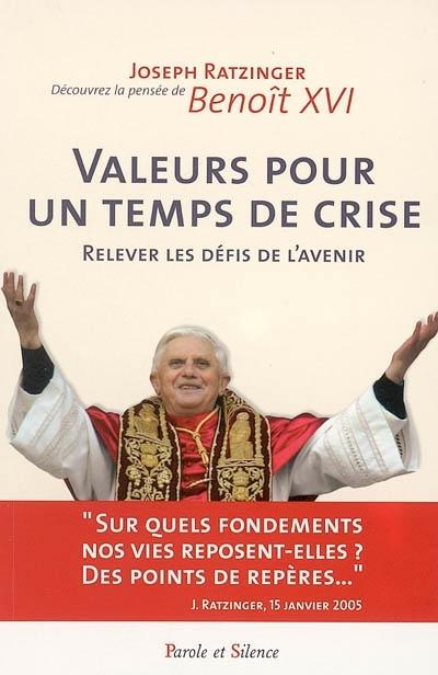 Benoit XVI: Valeurs pour un temps de crise, relever les défis de l'avenir