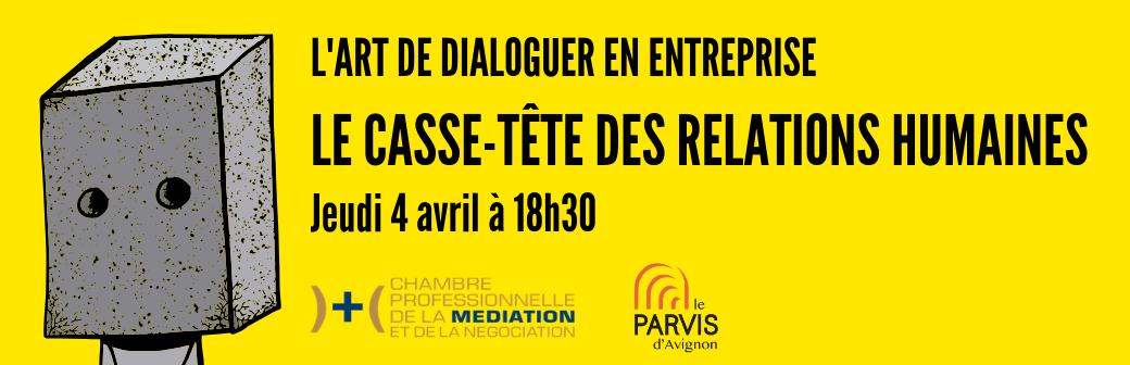 Le dialogue en entreprise ou le casse tête des relations humaines – le 4 avril 2019 à Châteauneuf-du-Pape (84)