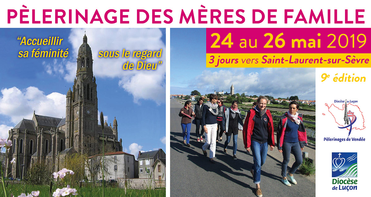 Pèlerinage des mères de famille du 24 au 26 mai 2019 vers Saint-Laurent-sur-Sèvre (85)