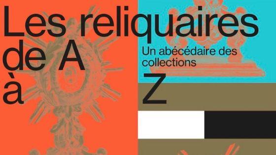 Exposition: «Les reliquaires de A à Z au Mucem à Marseille (13)» jusqu'au 2 septembre 2019